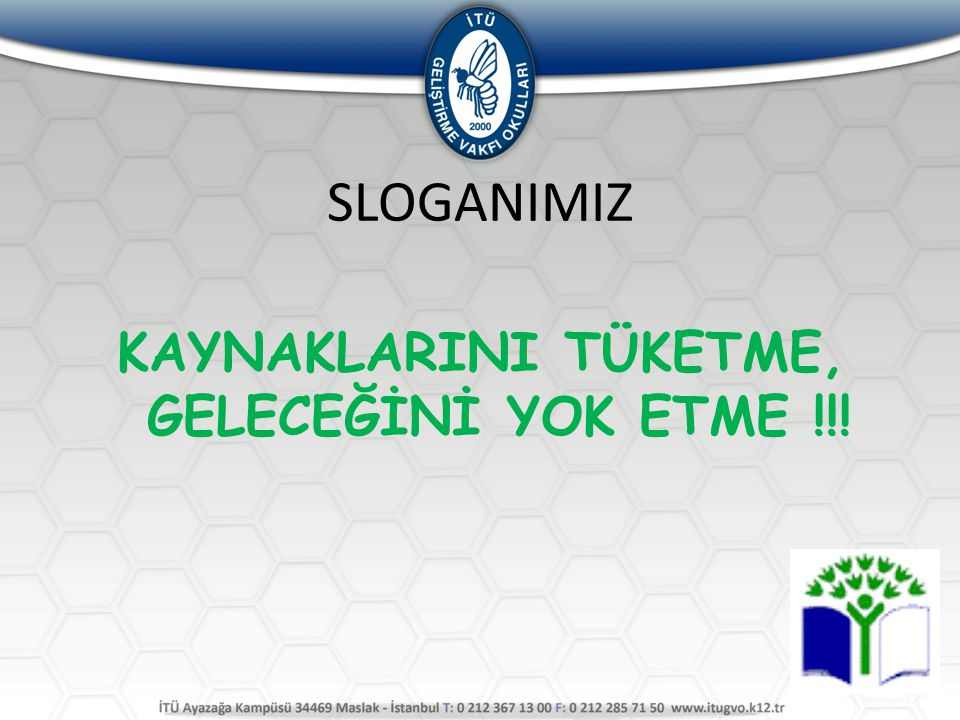 KAYNAKLARINI TÜKETME, GELECEĞİNİ YOK ETME !!!
