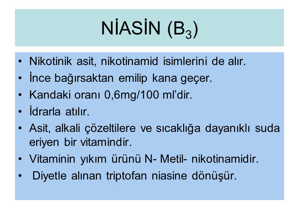 NİASİN (B3) Nikotinik asit, nikotinamid isimlerini de alır.