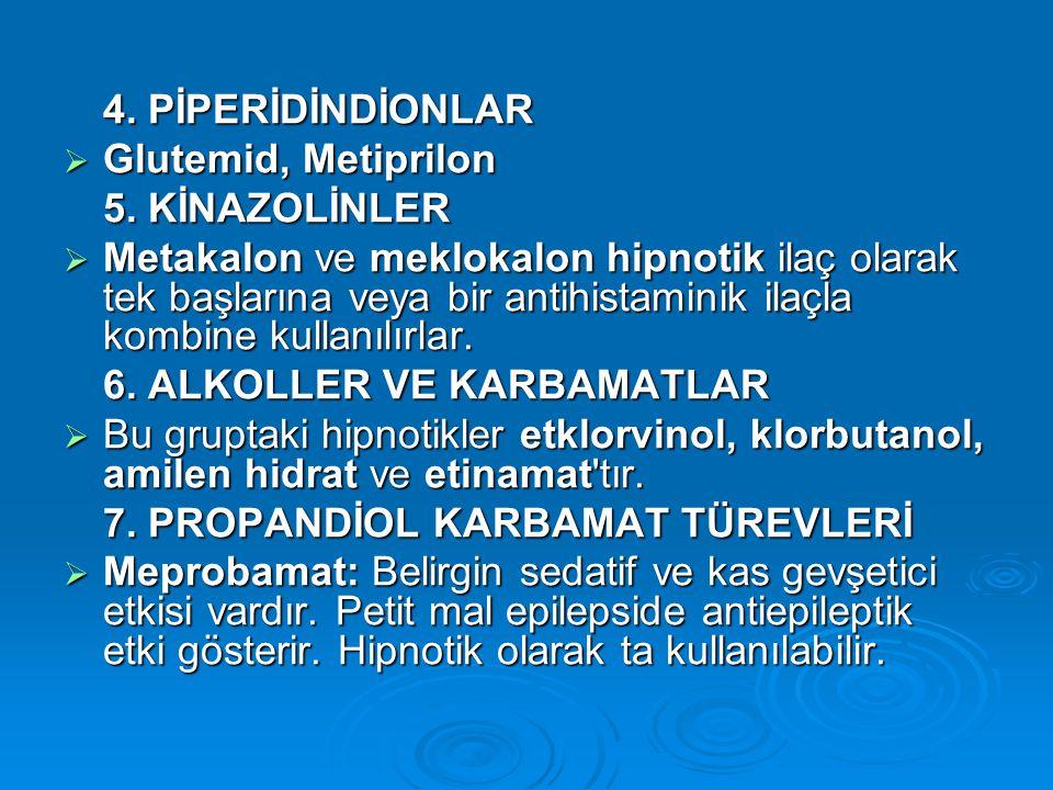 4. PİPERİDİNDİONLAR Glutemid, Metiprilon. 5. KİNAZOLİNLER.