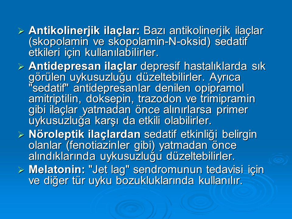 Antikolinerjik ilaçlar: Bazı antikolinerjik ilaçlar (skopolamin ve skopolamin-N-oksid) sedatif etkileri için kullanılabilirler.