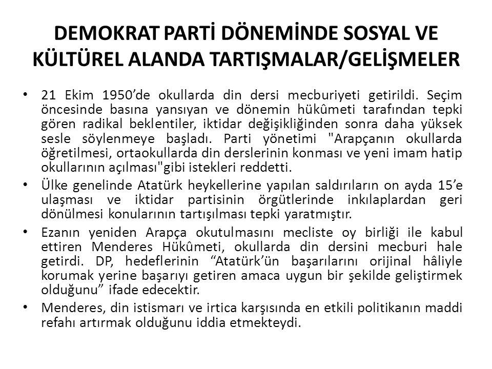 DEMOKRAT PARTİ DÖNEMİNDE SOSYAL VE KÜLTÜREL ALANDA TARTIŞMALAR/GELİŞMELER