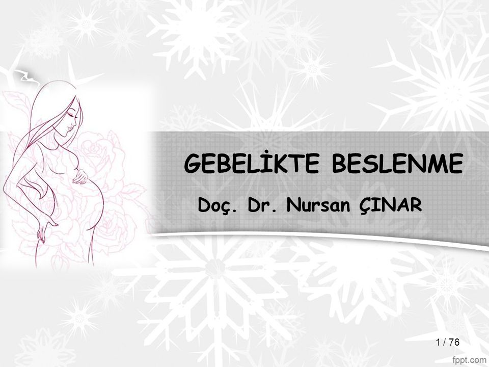 GEBELİKTE BESLENME Doç. Dr. Nursan ÇINAR