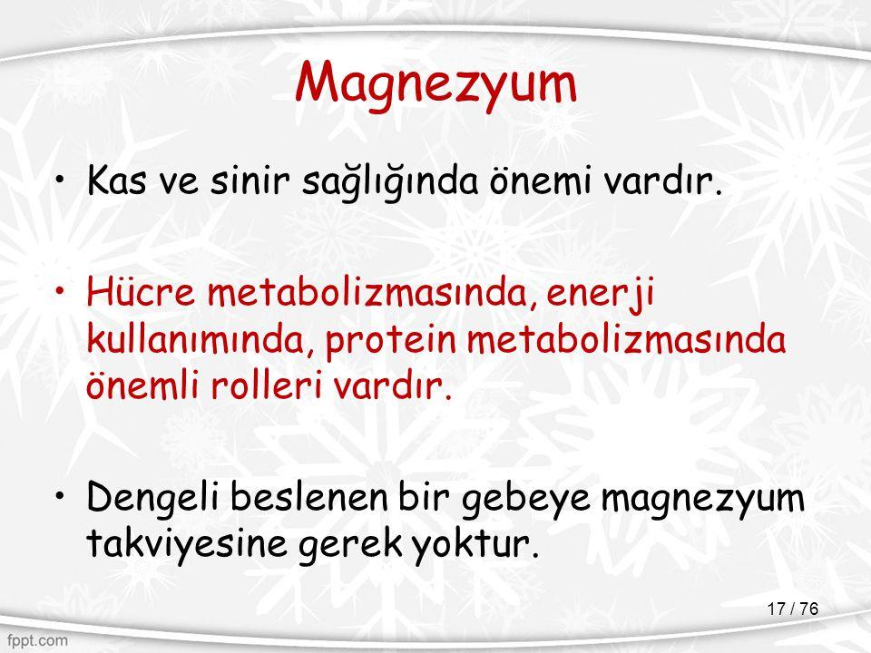 Magnezyum Kas ve sinir sağlığında önemi vardır.