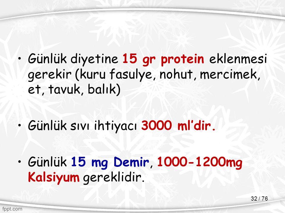Günlük diyetine 15 gr protein eklenmesi gerekir (kuru fasulye, nohut, mercimek, et, tavuk, balık)