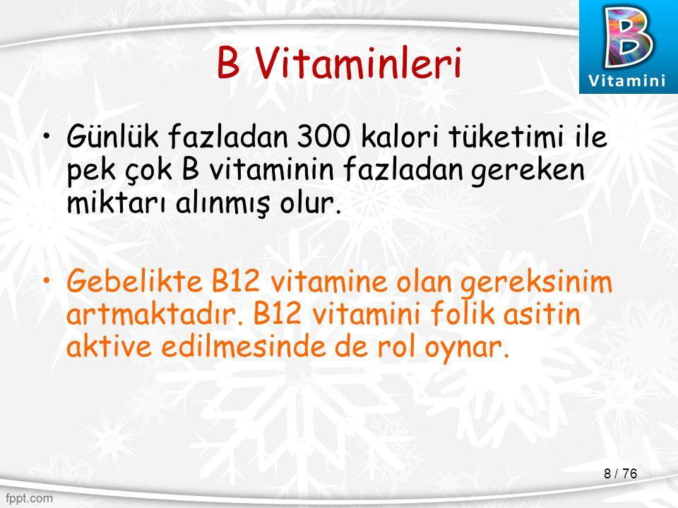B Vitaminleri Günlük fazladan 300 kalori tüketimi ile pek çok B vitaminin fazladan gereken miktarı alınmış olur.