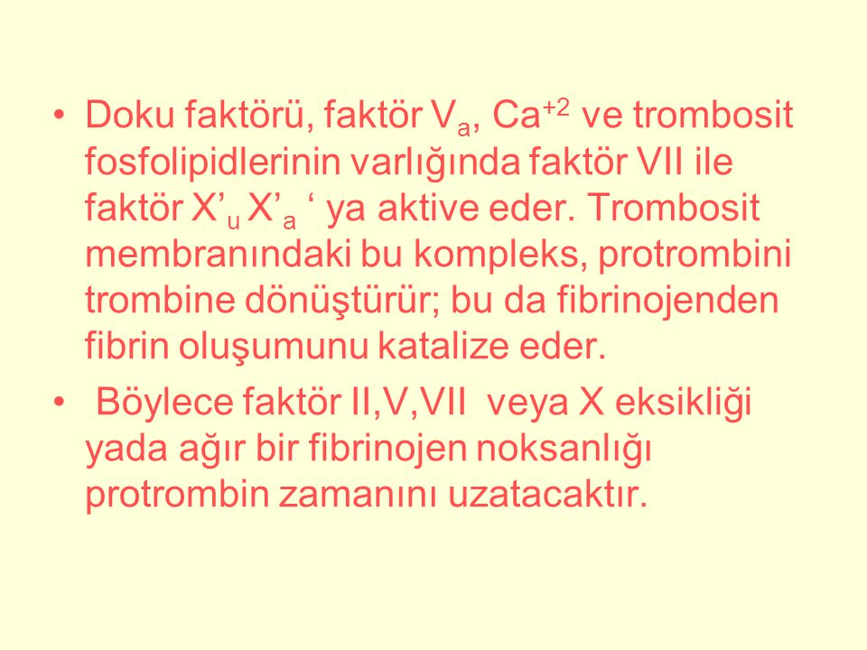 Doku faktörü, faktör Va, Ca+2 ve trombosit fosfolipidlerinin varlığında faktör VII ile faktör X'u X'a ' ya aktive eder. Trombosit membranındaki bu kompleks, protrombini trombine dönüştürür; bu da fibrinojenden fibrin oluşumunu katalize eder.