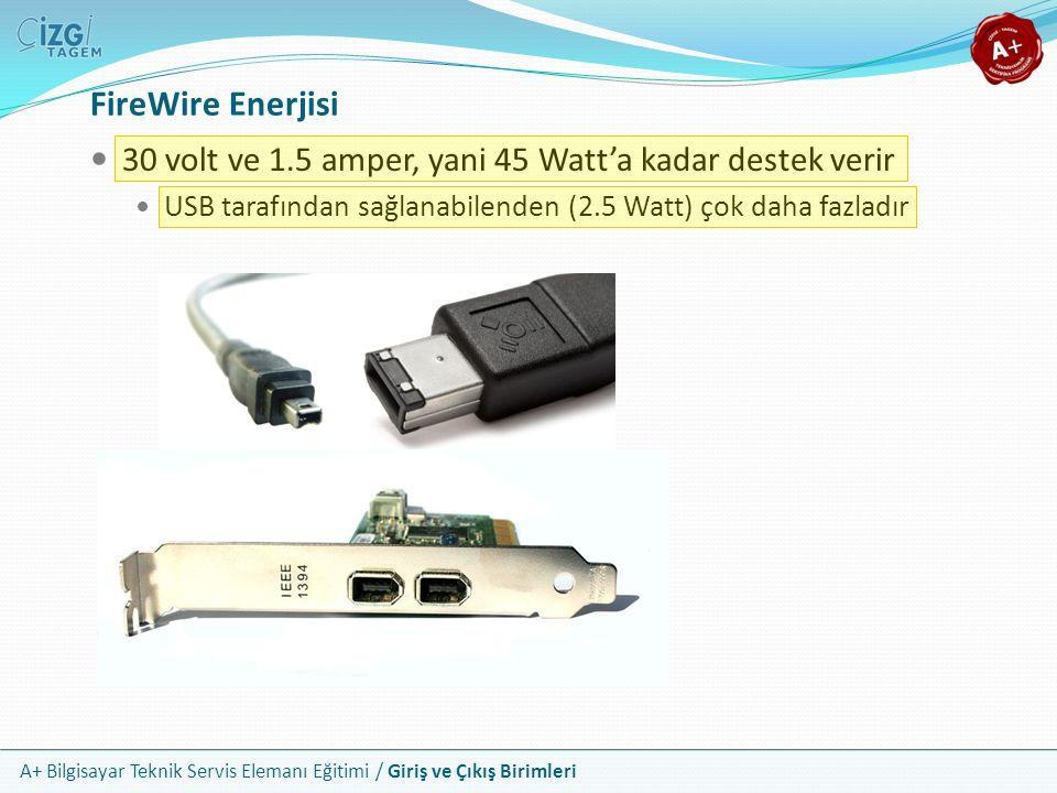 FireWire Enerjisi 30 volt ve 1.5 amper, yani 45 Watt'a kadar destek verir. USB tarafından sağlanabilenden (2.5 Watt) çok daha fazladır.