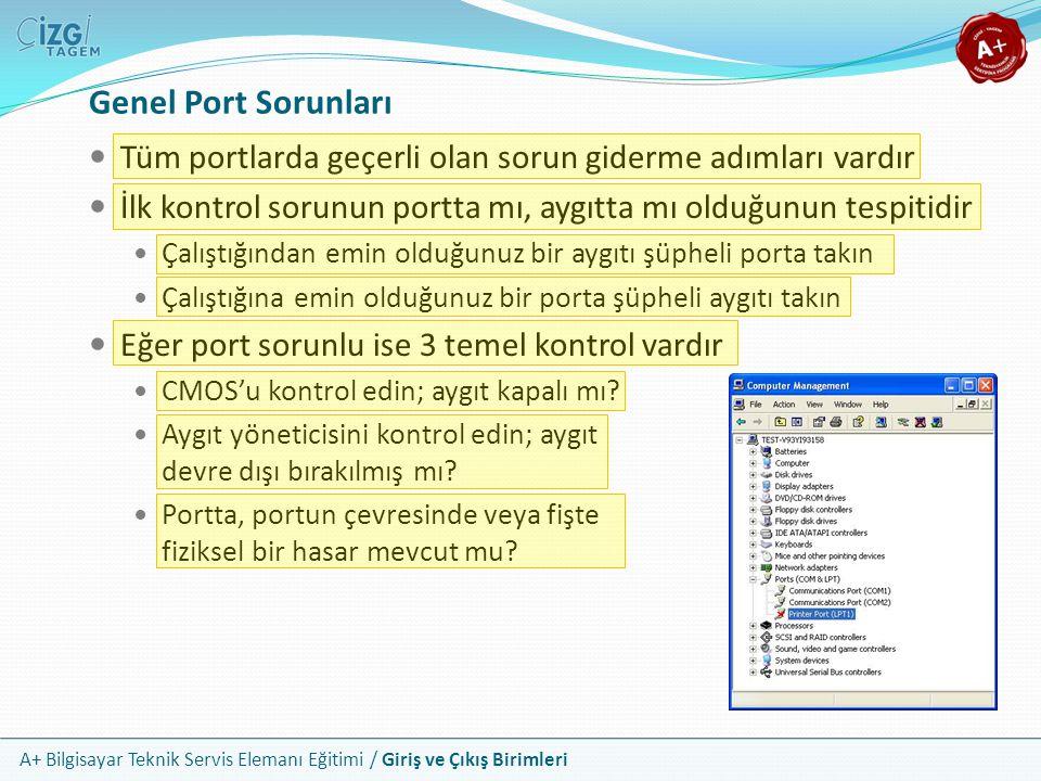 Genel Port Sorunları Tüm portlarda geçerli olan sorun giderme adımları vardır. İlk kontrol sorunun portta mı, aygıtta mı olduğunun tespitidir.