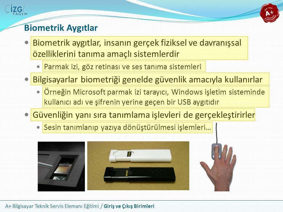 Biometrik Aygıtlar Biometrik aygıtlar, insanın gerçek fiziksel ve davranışsal özelliklerini tanıma amaçlı sistemlerdir.