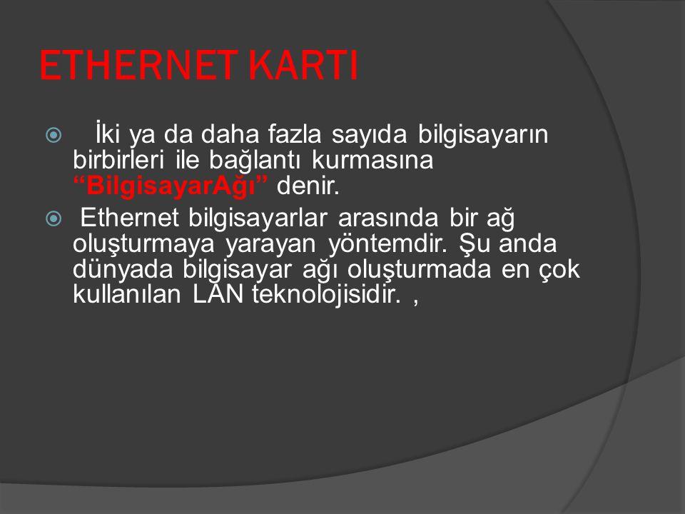 ETHERNET KARTI İki ya da daha fazla sayıda bilgisayarın birbirleri ile bağlantı kurmasına BilgisayarAğı denir.