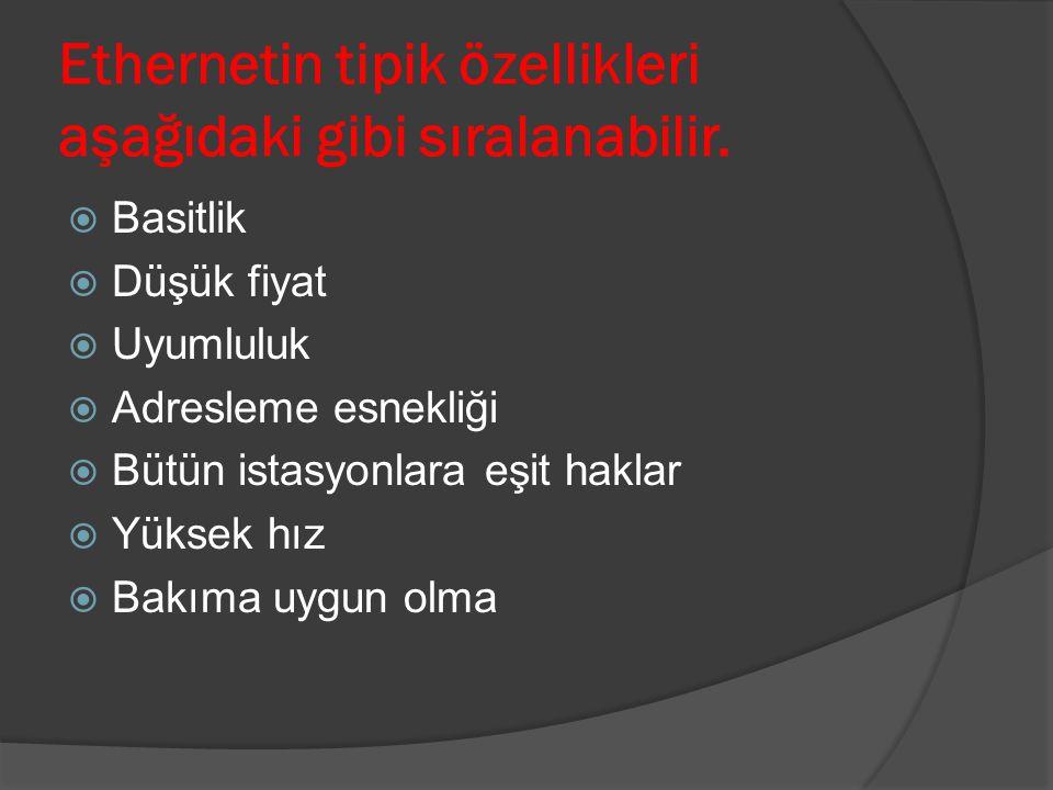 Ethernetin tipik özellikleri aşağıdaki gibi sıralanabilir.