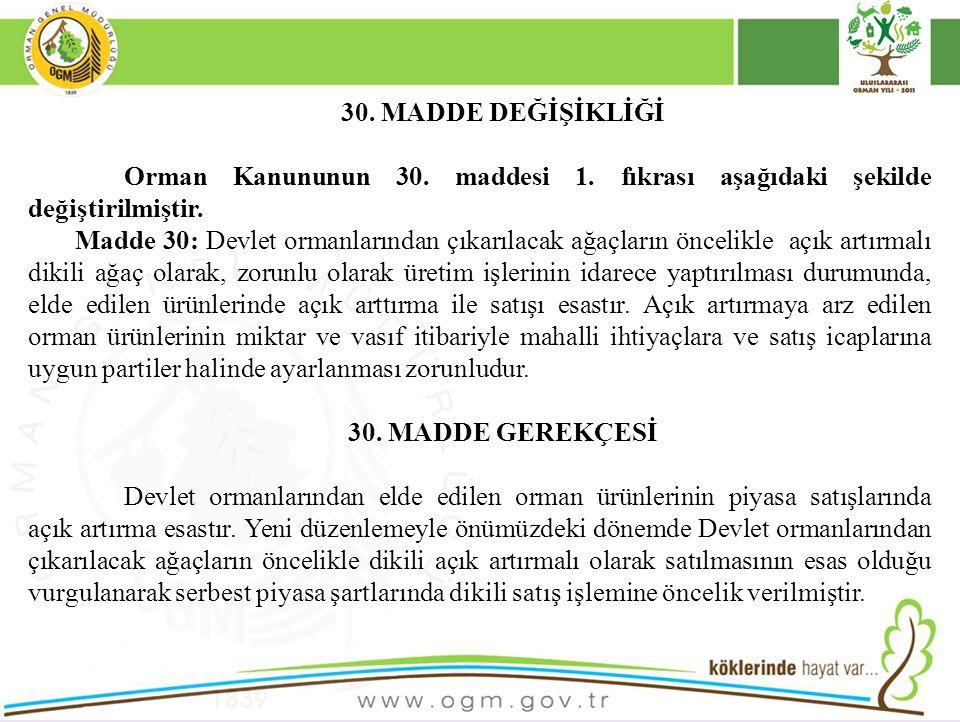 30. MADDE DEĞİŞİKLİĞİ Orman Kanununun 30. maddesi 1. fıkrası aşağıdaki şekilde değiştirilmiştir.