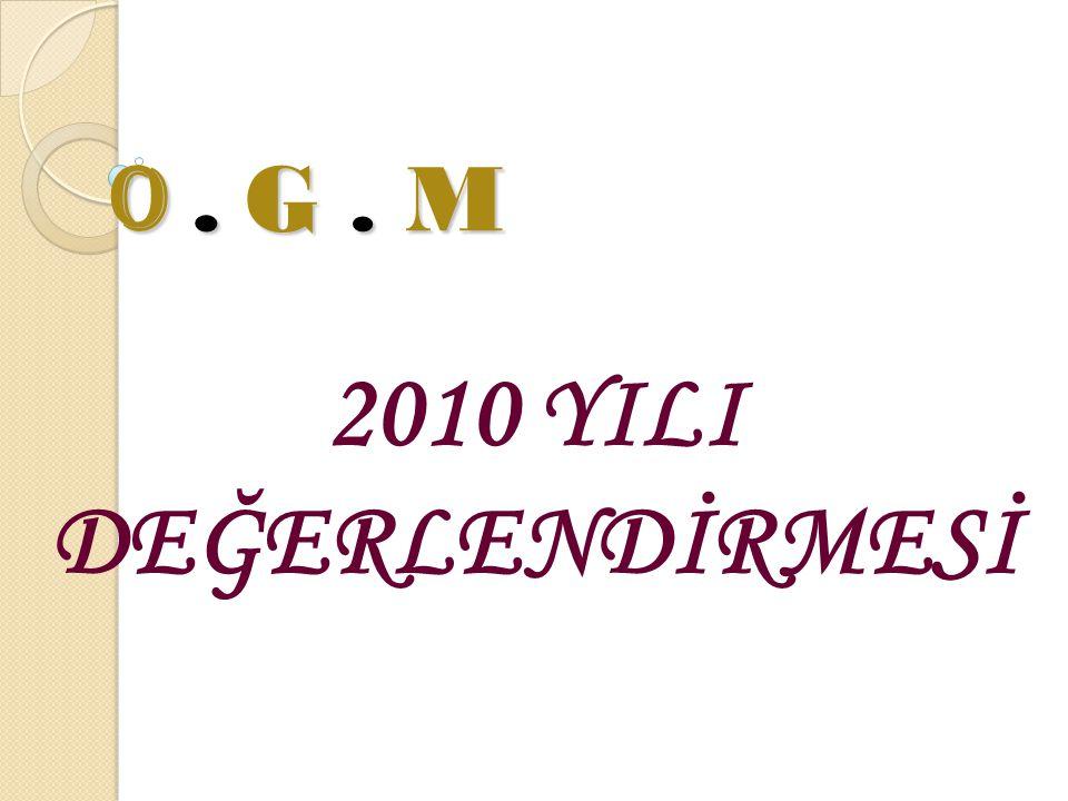 O . G . M 2010 YILI DEĞERLENDİRMESİ