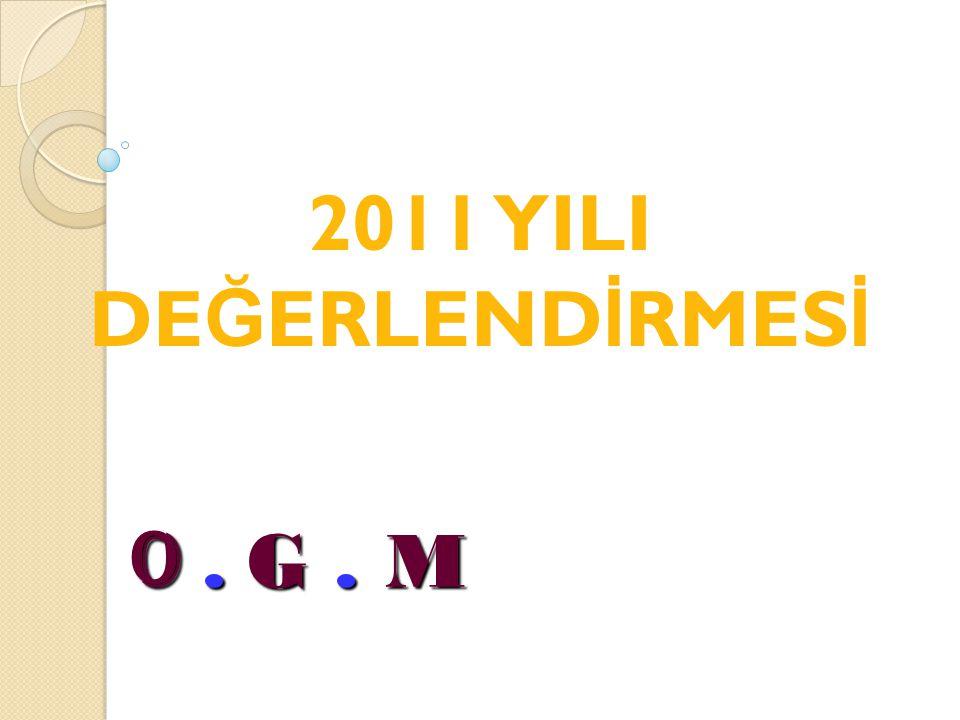 2011 YILI DEĞERLENDİRMESİ O . G . M