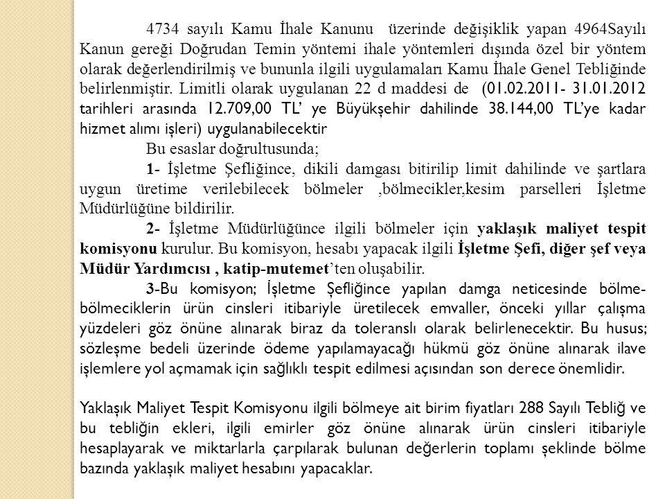 4734 sayılı Kamu İhale Kanunu üzerinde değişiklik yapan 4964Sayılı Kanun gereği Doğrudan Temin yöntemi ihale yöntemleri dışında özel bir yöntem olarak değerlendirilmiş ve bununla ilgili uygulamaları Kamu İhale Genel Tebliğinde belirlenmiştir. Limitli olarak uygulanan 22 d maddesi de (01.02.2011- 31.01.2012 tarihleri arasında 12.709,00 TL' ye Büyükşehir dahilinde 38.144,00 TL'ye kadar hizmet alımı işleri) uygulanabilecektir
