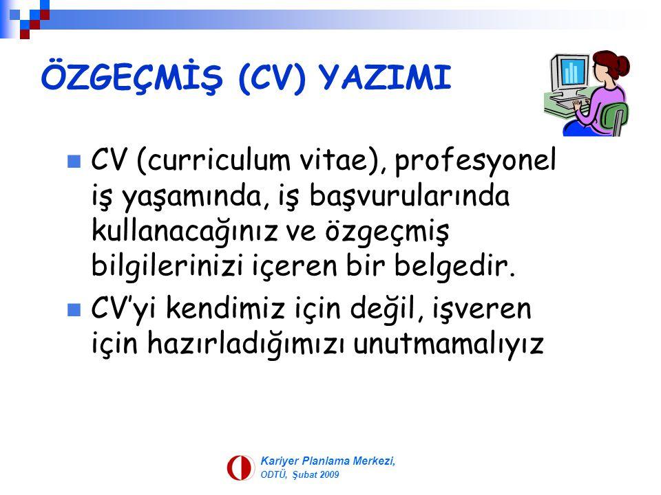ÖZGEÇMİŞ (CV) YAZIMI CV (curriculum vitae), profesyonel iş yaşamında, iş başvurularında kullanacağınız ve özgeçmiş bilgilerinizi içeren bir belgedir.