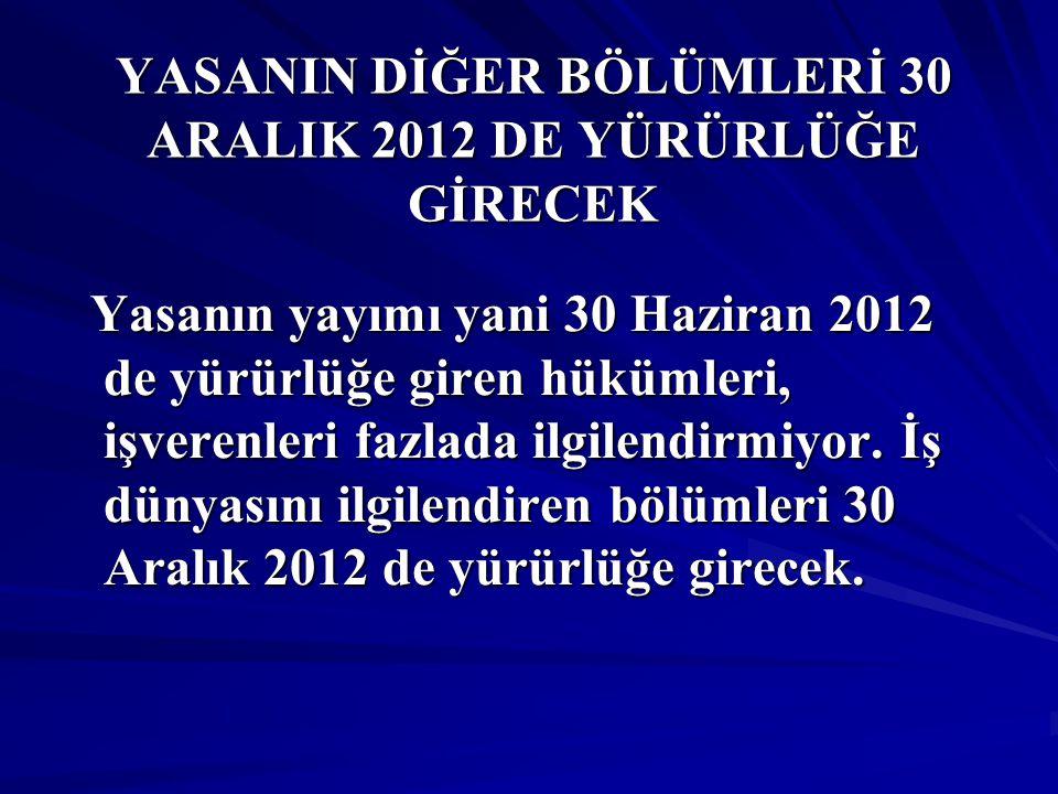YASANIN DİĞER BÖLÜMLERİ 30 ARALIK 2012 DE YÜRÜRLÜĞE GİRECEK