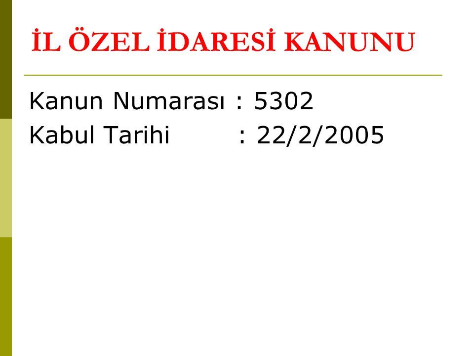 İL ÖZEL İDARESİ KANUNU Kanun Numarası : 5302 Kabul Tarihi : 22/2/2005