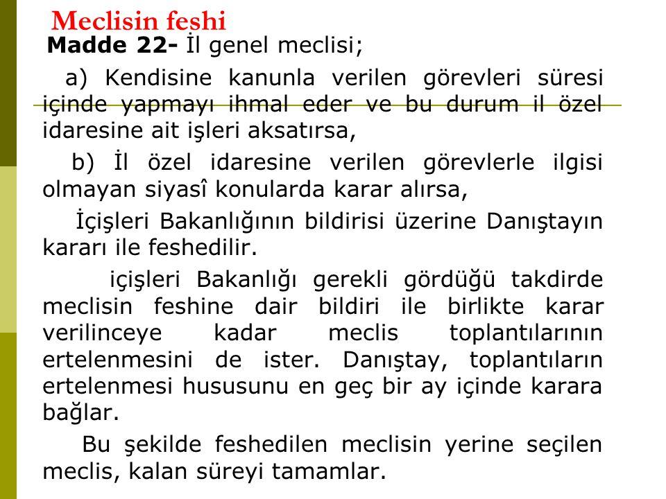Meclisin feshi Madde 22- İl genel meclisi;