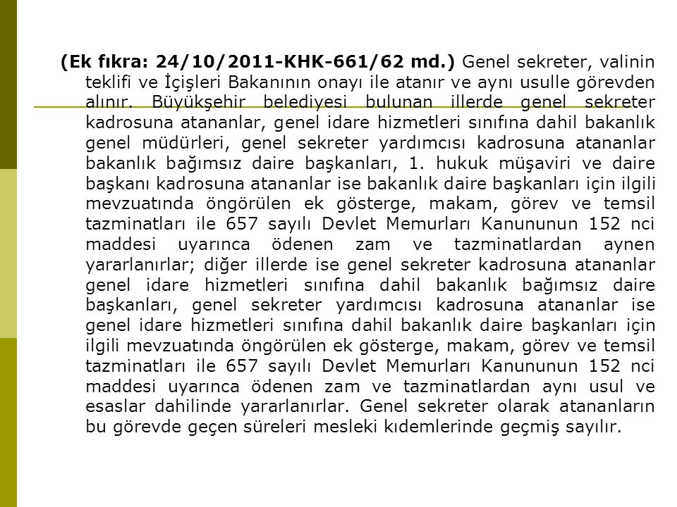 (Ek fıkra: 24/10/2011-KHK-661/62 md.) Genel sekreter, valinin teklifi ve İçişleri Bakanının onayı ile atanır ve aynı usulle görevden alınır.