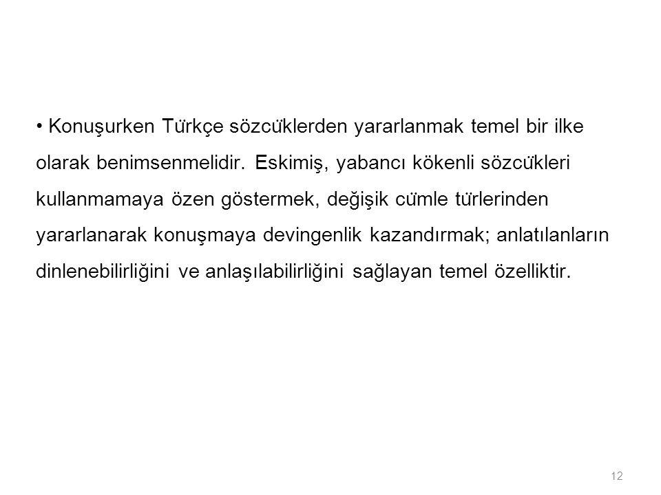 • Konuşurken Türkçe sözcüklerden yararlanmak temel bir ilke olarak benimsenmelidir.