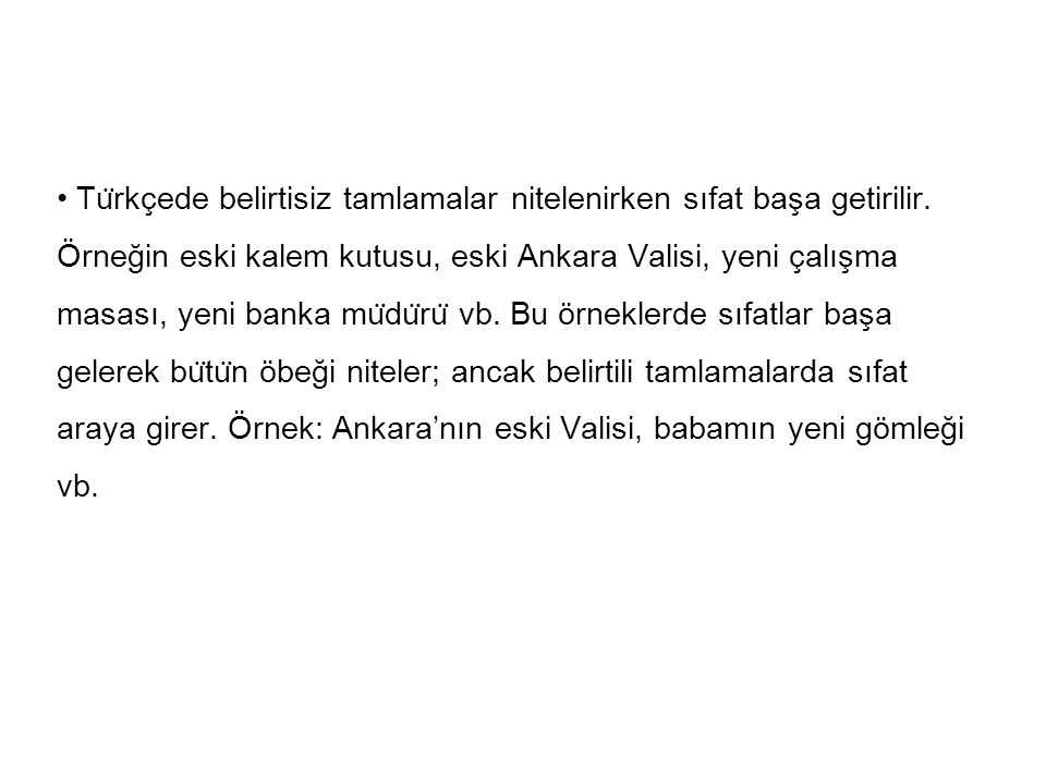 • Türkçede belirtisiz tamlamalar nitelenirken sıfat başa getirilir