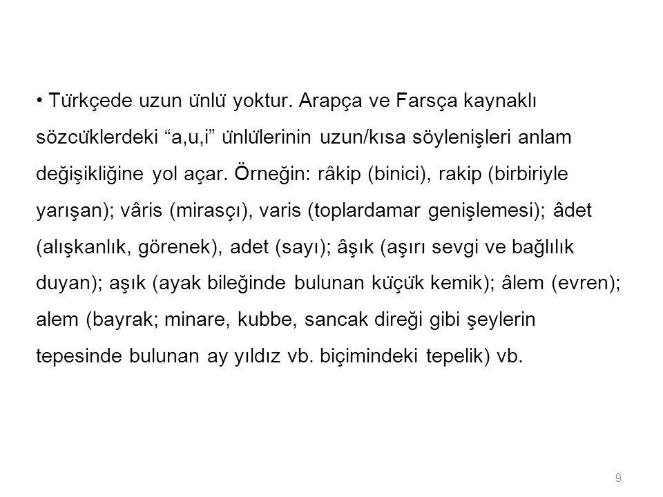 • Türkçede uzun ünlü yoktur