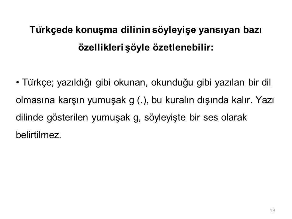 Türkçede konuşma dilinin söyleyişe yansıyan bazı özellikleri şöyle özetlenebilir: