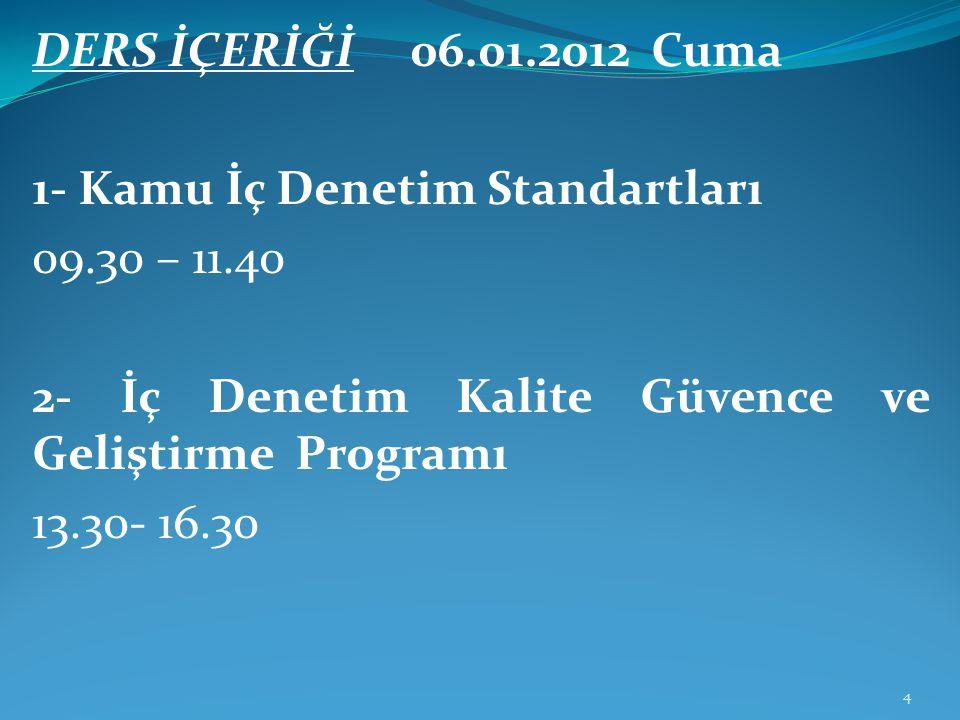 DERS İÇERİĞİ 06.01.2012 Cuma 1- Kamu İç Denetim Standartları. 09.30 – 11.40. 2- İç Denetim Kalite Güvence ve Geliştirme Programı.