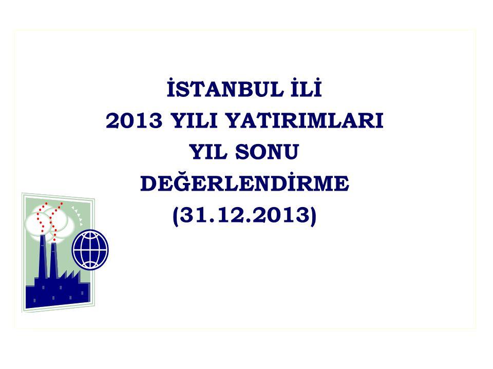 İSTANBUL İLİ 2013 YILI YATIRIMLARI YIL SONU DEĞERLENDİRME (31.12.2013)