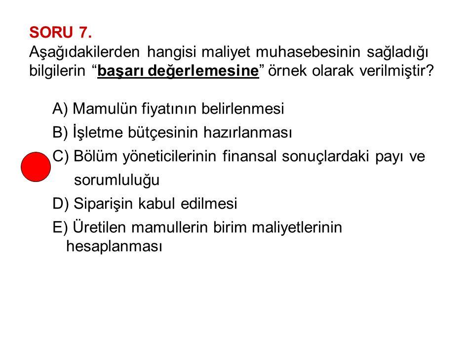 SORU 7. Aşağıdakilerden hangisi maliyet muhasebesinin sağladığı bilgilerin başarı değerlemesine örnek olarak verilmiştir