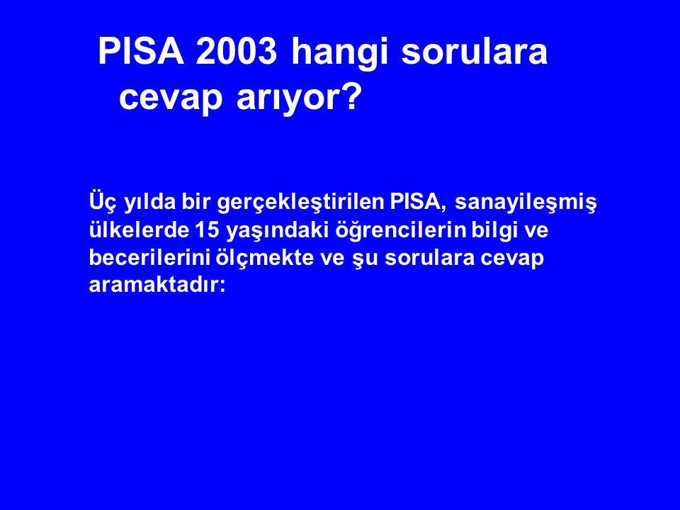 PISA 2003 hangi sorulara cevap arıyor