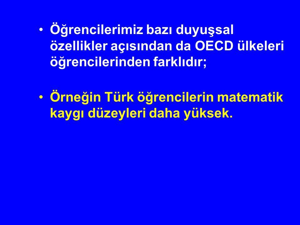 Öğrencilerimiz bazı duyuşsal özellikler açısından da OECD ülkeleri öğrencilerinden farklıdır;