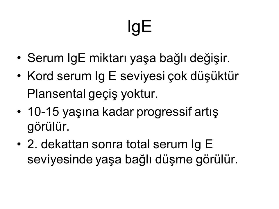IgE Serum IgE miktarı yaşa bağlı değişir.