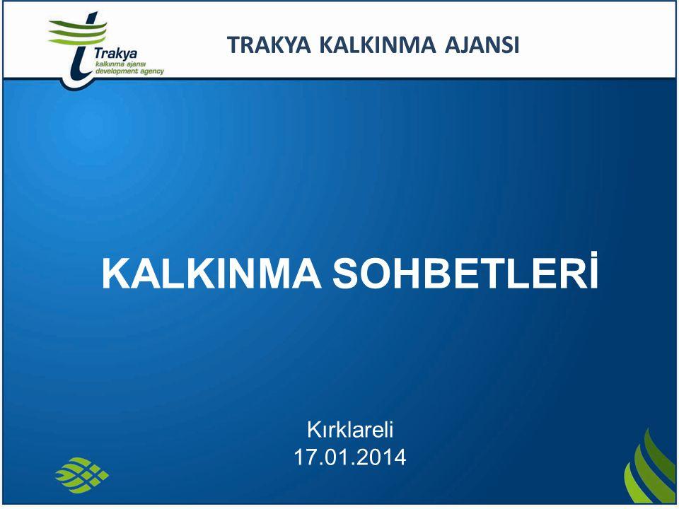 KALKINMA SOHBETLERİ TRAKYA KALKINMA AJANSI Kırklareli 17.01.2014