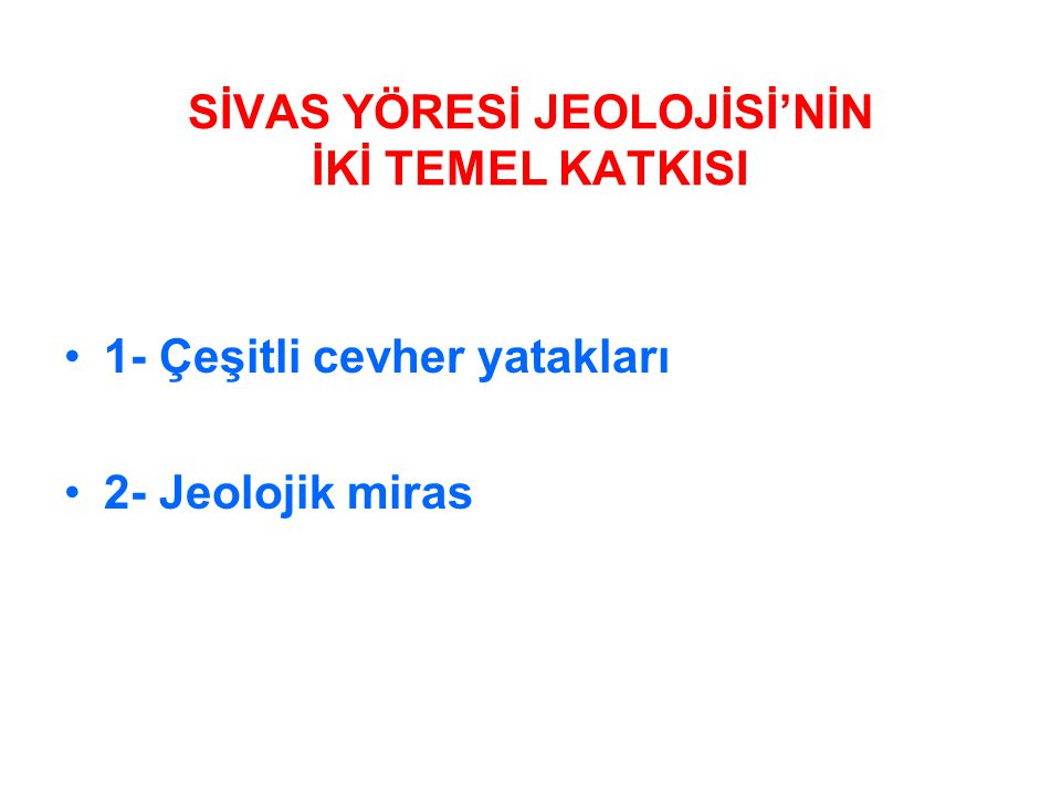 SİVAS YÖRESİ JEOLOJİSİ'NİN İKİ TEMEL KATKISI