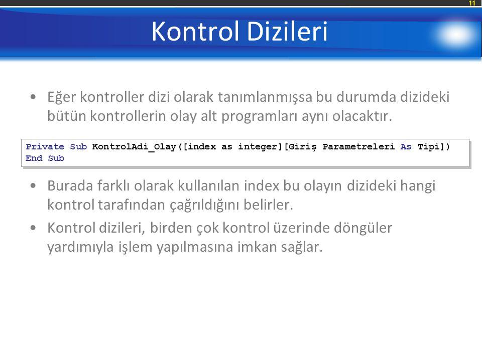 Kontrol Dizileri Eğer kontroller dizi olarak tanımlanmışsa bu durumda dizideki bütün kontrollerin olay alt programları aynı olacaktır.