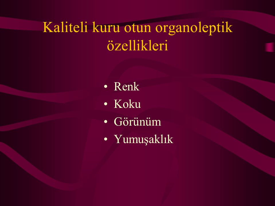 Kaliteli kuru otun organoleptik özellikleri