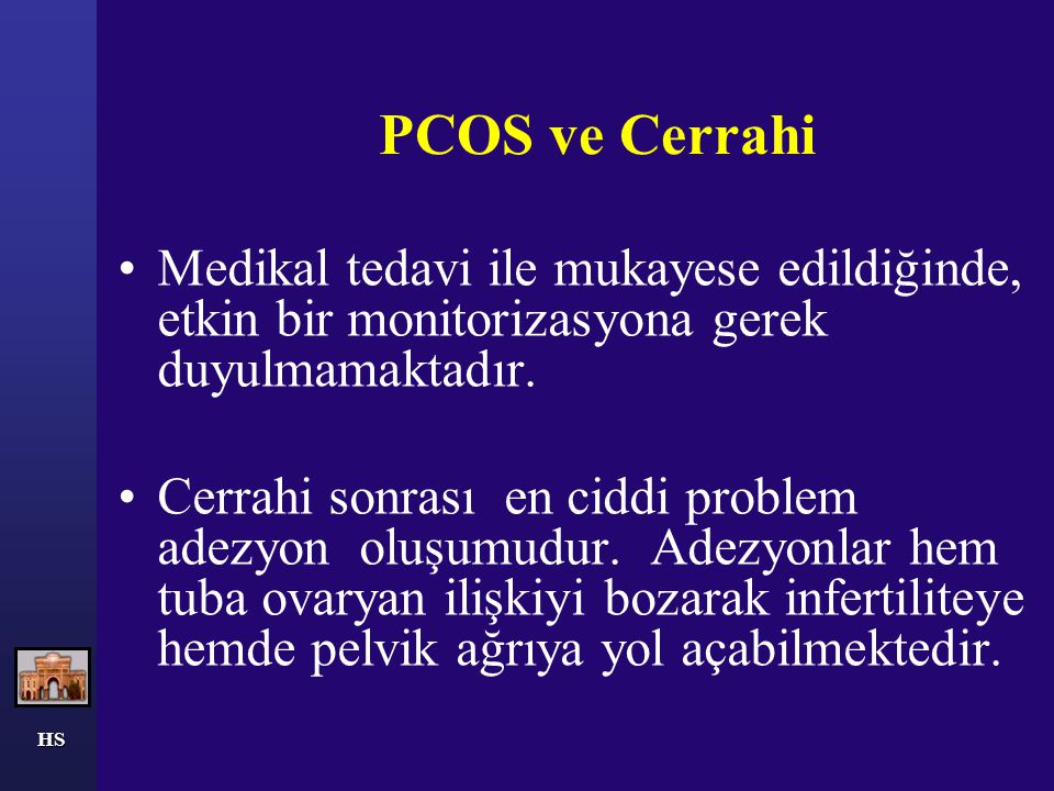 PCOS ve Cerrahi Medikal tedavi ile mukayese edildiğinde, etkin bir monitorizasyona gerek duyulmamaktadır.