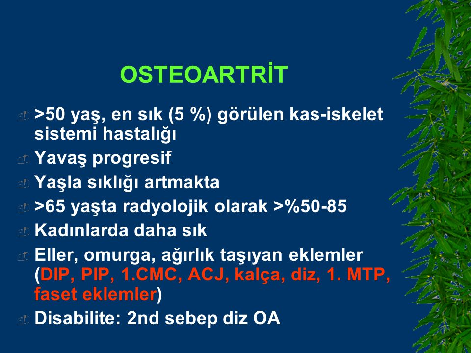 OSTEOARTRİT >50 yaş, en sık (5 %) görülen kas-iskelet sistemi hastalığı. Yavaş progresif. Yaşla sıklığı artmakta.