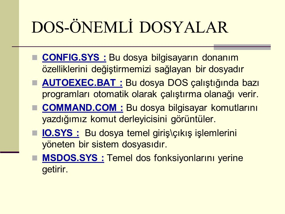 DOS-ÖNEMLİ DOSYALAR CONFIG.SYS : Bu dosya bilgisayarın donanım özelliklerini değiştirmemizi sağlayan bir dosyadır.