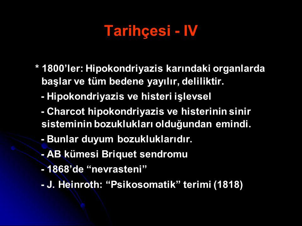 Tarihçesi - IV * 1800'ler: Hipokondriyazis karındaki organlarda başlar ve tüm bedene yayılır, deliliktir.