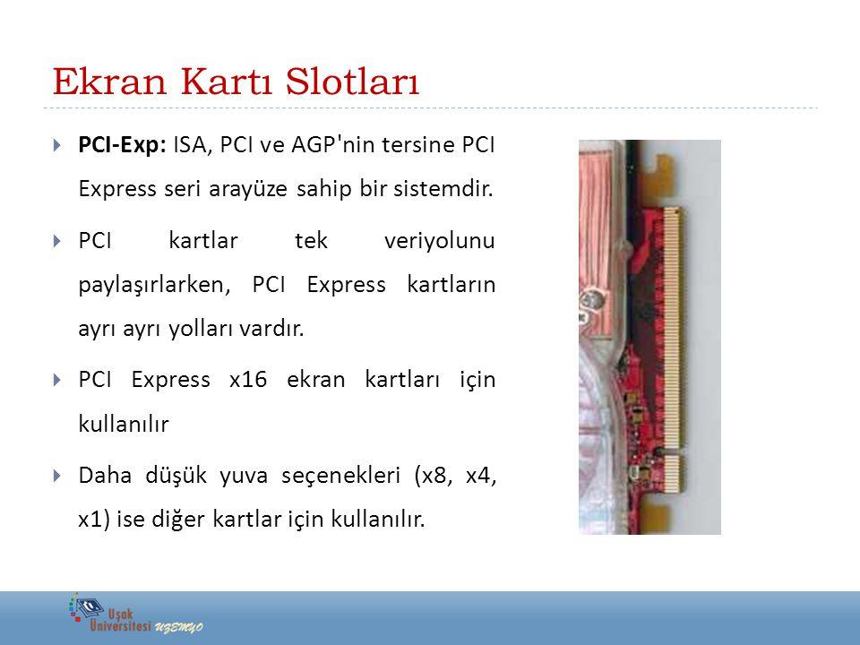 Ekran Kartı Slotları PCI-Exp: ISA, PCI ve AGP nin tersine PCI Express seri arayüze sahip bir sistemdir.