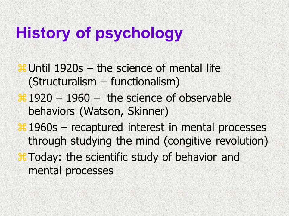 History of psychology Until 1920s – the science of mental life (Structuralism – functionalism)