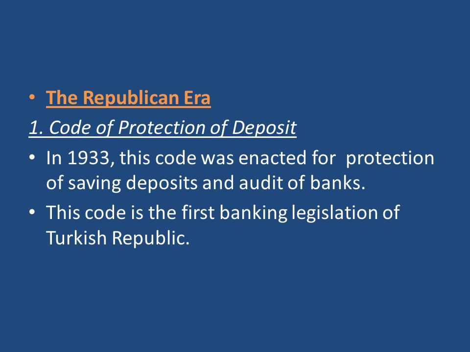 The Republican Era 1. Code of Protection of Deposit. In 1933, this code was enacted for protection of saving deposits and audit of banks.