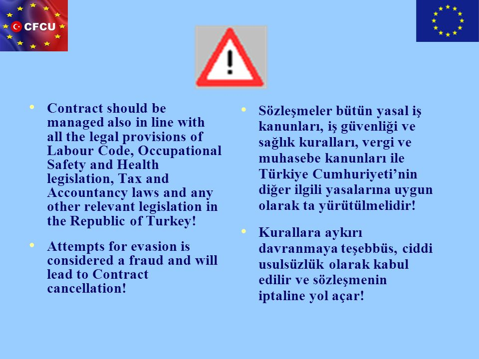 Contract should be managed also in line with all the legal provisions of Labour Code, Occupational Safety and Health legislation, Tax and Accountancy laws and any other relevant legislation in the Republic of Turkey!