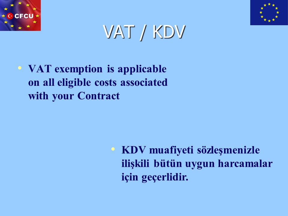 VAT / KDV VAT exemption is applicable on all eligible costs associated with your Contract.
