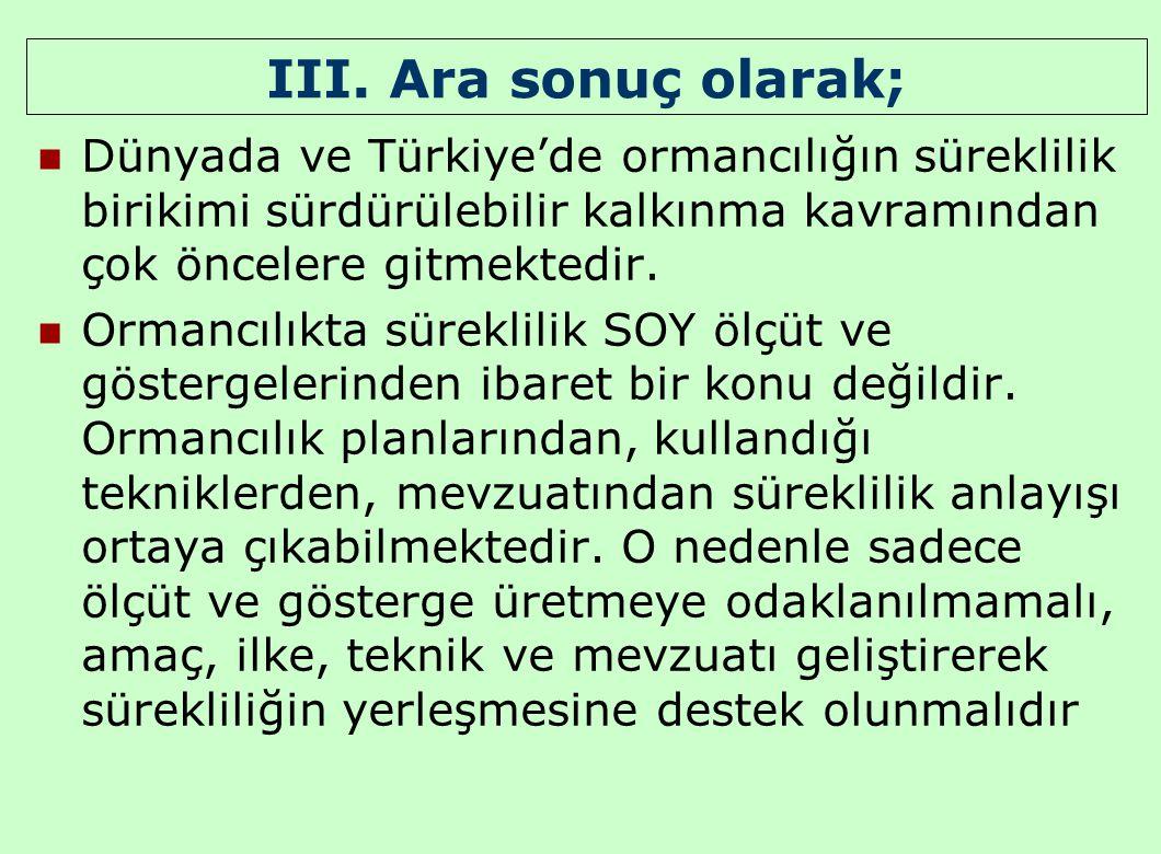 III. Ara sonuç olarak; Dünyada ve Türkiye'de ormancılığın süreklilik birikimi sürdürülebilir kalkınma kavramından çok öncelere gitmektedir.