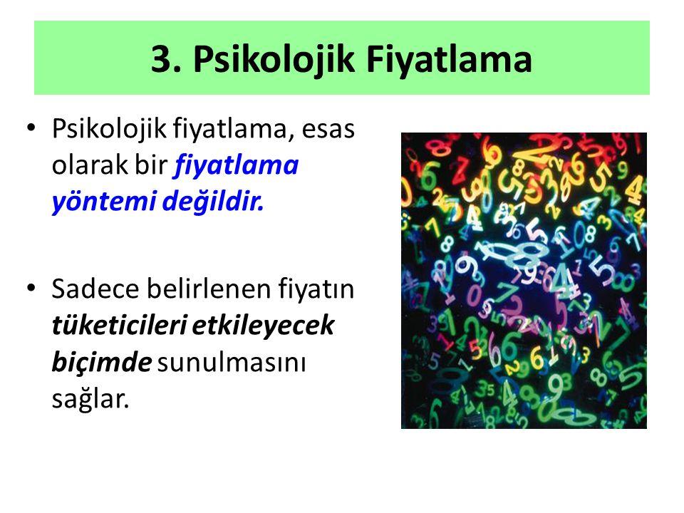 3. Psikolojik Fiyatlama Psikolojik fiyatlama, esas olarak bir fiyatlama yöntemi değildir.