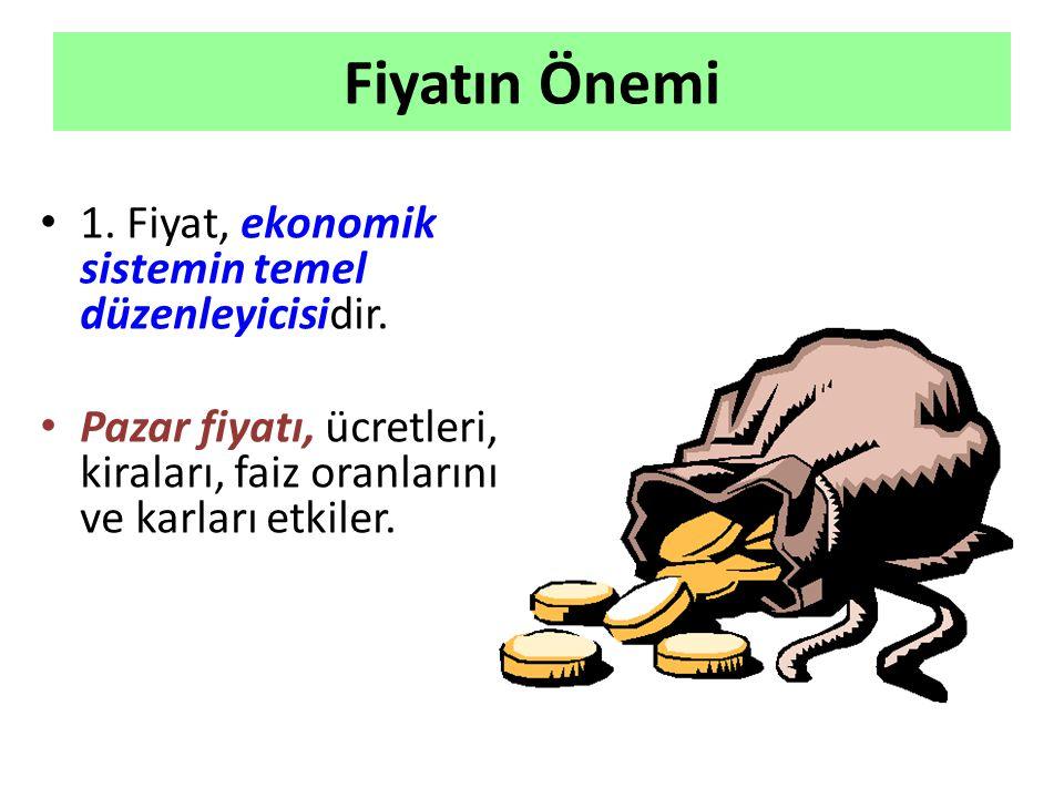 Fiyatın Önemi 1. Fiyat, ekonomik sistemin temel düzenleyicisidir.